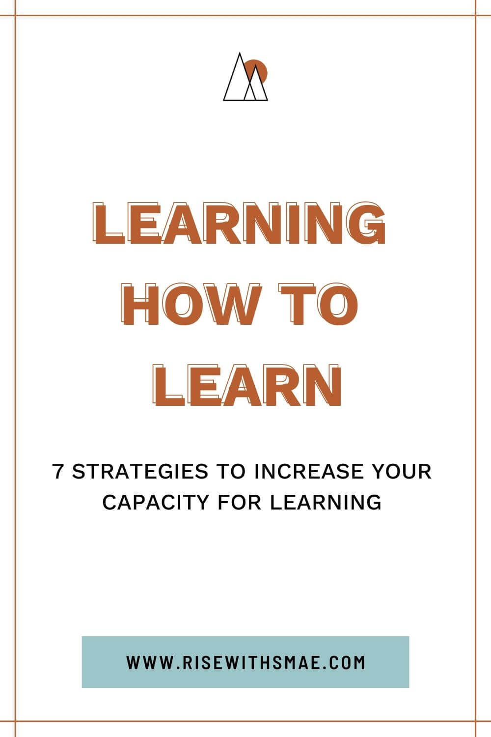 What is Learning How To Learn? 7 Strategies to Increase Your Capacity For Learning